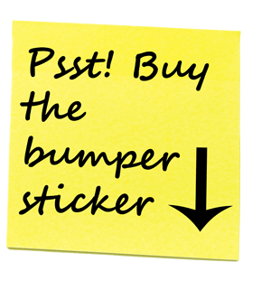 Psst! Buy the bumper sticker!