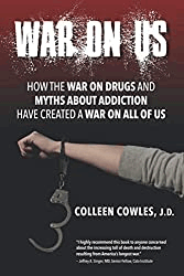 War on Us: How the War on Drugs and Myths About Addiction Have Created a War on All of Us