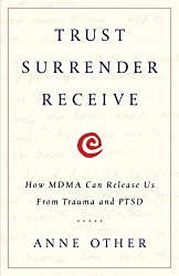 Trust Surrender Receive: How MDMA Can Release Us From Trauma and PTSD