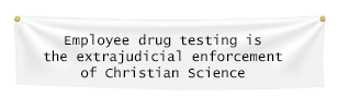 drug testing is the extrajudicial enforcement of Christian Science with respect to psychological therapy