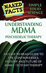 Understanding MDMA Psychedelic Therapy: An Easy-to-Read Guide to the Controversies, History, and Future of MDMA / Ecstasy Therapy