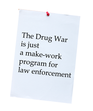 Drug War is a make-work program for law enforcement