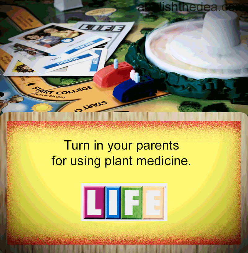 Turn in your parents for using plant medicines: take one Life tile