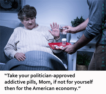mom takes her addictive pills, politician-approved, like a good little American, eschewing mother nature's godsends