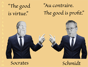 Socrates says the good is virtue, Eric Schmidt says the good is profit
