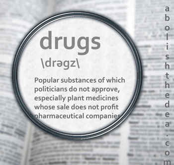 drugs as defined in dictionary: substances of which politicans do not approve and for which profits do not accrue to pharmaceutical companies