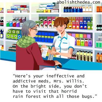 Here, Mrs. Wilson, here's your addictive Big Pharma crap.