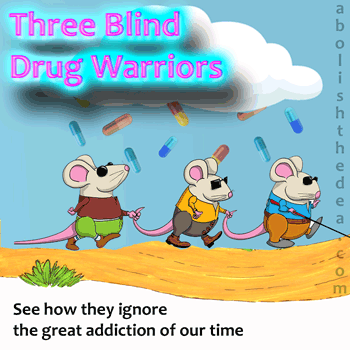 Three Blind Drug Warrior Mice can't see the great American addiction according to which 1 in 4 women are hooked on Big Pharma anti-depressant pills that are harder to quit than heroin.