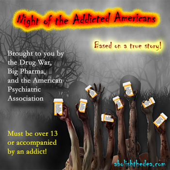 Night of the Addicted Americans brought to you by the Drug War, Big Pharma, and the American Psychiatric Association - from AbolishTheDEA.com