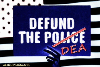 Defund the DEA, stop the war on plant medicine launched against blacks by the police