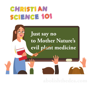 Telling kids to say not to drugs is Christian Science indoctrination against Mother Nature's plant medicines