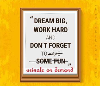 dream big, work hard, and urinate upon demand - from AbolishTheDEA.com