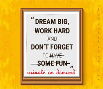 dream big, work hard, and urinate upon demand - from AbolishTheDEA.com