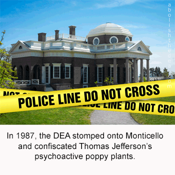 In 1987, the DEA stomped onto Monticello and confiscated Thomas Jefferson's poppy plants