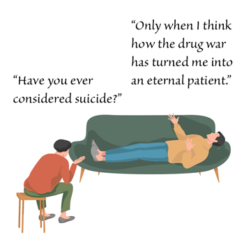 Q: Have you contemplated suicide? A: Only when I think how the drug war has turned me into an eternal patient. - from AbolishTheDEA.com