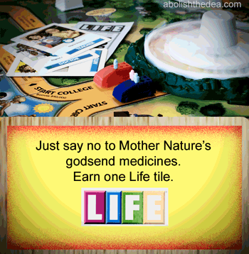 The Life Game is a Christian Science board game, for it gives you a Life card when you say no to mother nature's godsend medicines. - from AbolishTheDEA.com