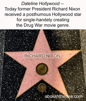 nixon wins a gold star on hollywood walk of fame for starting the drug war movie genre and contributing to TV show plots